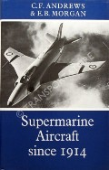 Supermarine Aircraft since 1914  by ANDREWS, C.F. & MORGAN, E.B.
